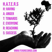 H.A.T.E.R.S = HAVING. ANGER. TOWARDS. EVERYONE. REACHING. SUCCESS.