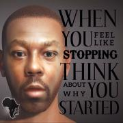 WHEN YOU FEEL LIKE STOPPING, THINK ABOUT WHY YOU STARTED